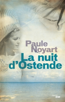 La nuit d'Ostende - PauleNoyart