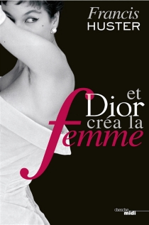 Et Dior créa la femme - FrancisHuster