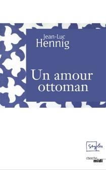 Un amour ottoman - Jean-LucHennig