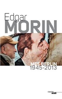 Mes Berlin : 1945-2013 - EdgarMorin