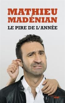 Le pire de l'année - MathieuMadénian