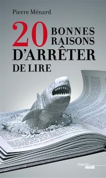 20 bonnes raisons d'arrêter de lire - PierreMénard