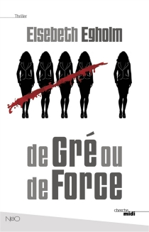 De gré ou de force - Elsebeth Egholm