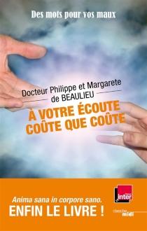A votre écoute, coûte que coûte ! : des mots pour vos maux - Margarete deBeaulieu