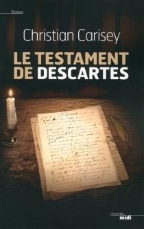 Le testament de Descartes - ChristianCarisey