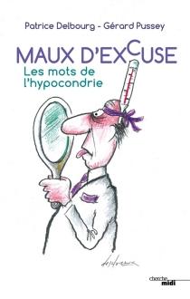 Maux d'excuse : les mots de l'hypocondrie - PatriceDelbourg