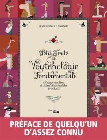 Petit traité de voutchologie fondamentale : à l'usage des fans et autres voutchophiles éventuels - Jean-BernardMoussu