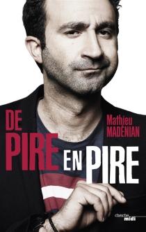 De pire en pire - MathieuMadénian