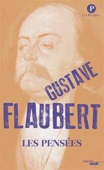 Les pensées| Suivi de Dictionnaire des idées reçues - GustaveFlaubert