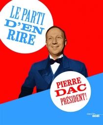 Le Parti d'en rire : Pierre Dac président ! - PierreDac