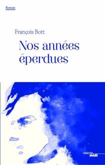 Nos années éperdues - FrançoisBott