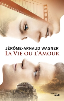 La vie ou l'amour - Jérôme ArnaudWagner