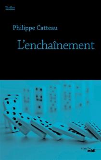 L'enchaînement : thriller - PhilippeCatteau