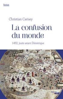 La confusion du monde : 1492, juste avant l'Amérique - ChristianCarisey