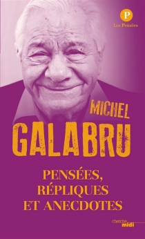 Pensées, répliques et anecdotes - MichelGalabru