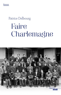 Faire Charlemagne - Patrice Delbourg