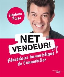 Net vendeur ! : abécédaire humoristique de l'immobilier - StéphanePlaza