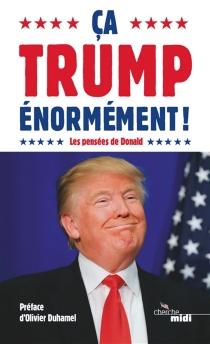 Ca Trump énormément ! : les pensées de Donald - Donald JohnTrump