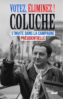 Votez, éliminez ! : Coluche s'invite dans la campagne présidentielle - Coluche