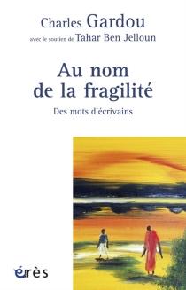 Au nom de la fragilité : des mots d'écrivains - CharlesGardou