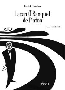 Lacan ô Banquet de Platon - PatrickChambon