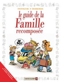 Le guide de la famille recomposée : en BD ! - Laurent Bordier