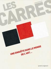 Les Carrés : une enquête dans le monde de l'art... - ÉricAdam