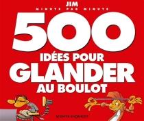 500 idées pour glander au boulot : minute par minute - Jim
