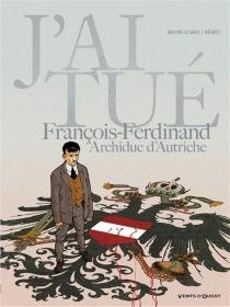 J'ai tué François-Ferdinand, archiduc d'Autriche - Héloret