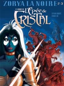 Le monde de l'épée de cristal : Zorya la noire - SylviaDouyé