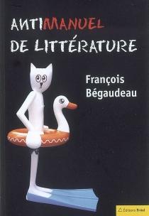 Antimanuel de littérature - FrançoisBégaudeau