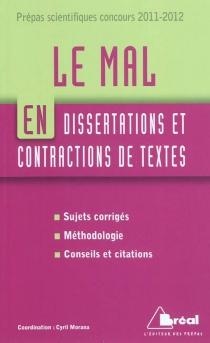 Le mal en dissertations et contractions de textes : prépas scientifiques concours 2011-2012 -