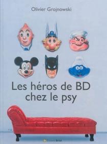 Les héros de BD chez le psy - OlivierGrojnowski