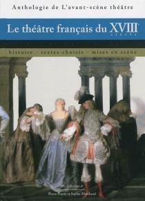 Le théâtre français du XVIIIe siècle : histoire, textes choisis, mises en scène -