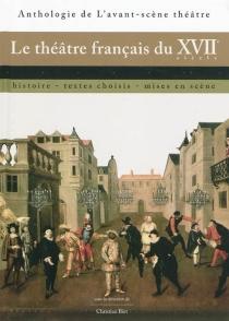 Le théâtre français du XVIIe siècle : histoire, textes choisis, mises en scène -