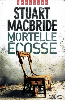 Mortelle Ecosse - StuartMacBride