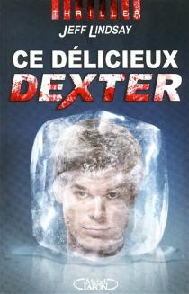 Ce délicieux Dexter - JeffLindsay