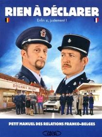 Rien à déclarer : enfin si, justement ! : petit manuel des relations franco-belges - DanyBoon