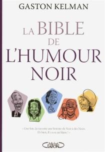 La bible de l'humour noir - GastonKelman