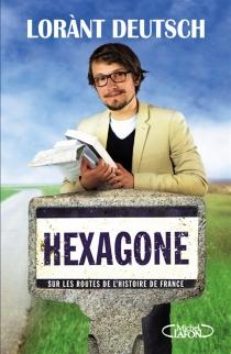 Hexagone : sur les routes de l'histoire de France - LoràntDeutsch