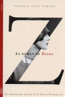 Z, le roman de Zelda : la légendaire épouse de F. Scott Fitzgerald - ThereseFowler