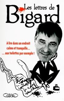 Les lettres de Bigard : à lire dans un endroit calme et tranquille... : aux toilettes par exemple ! - Jean-MarieBigard