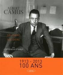 Albert Camus : solitaire et solidaire - CatherineCamus