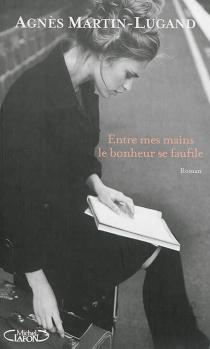 Entre mes mains le bonheur se faufile - AgnèsMartin-Lugand