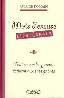 Mots d'excuse, l'intégrale : tout ce que les parents écrivent aux enseignants -