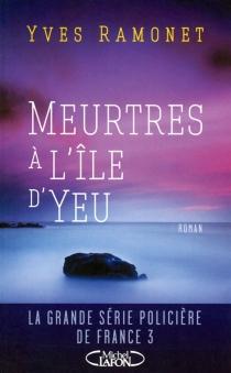 Meurtres à l'île d'Yeu - YvesRamonet