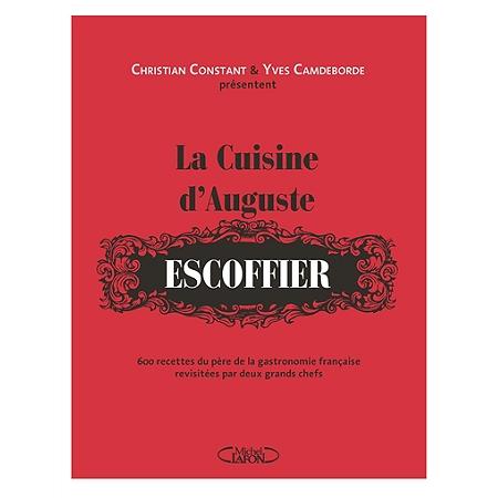 La cuisine d 39 auguste escoffier 600 recettes du p re de for Auguste escoffier ma cuisine book