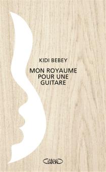 Mon royaume pour une guitare| Mon royaume pour une guitare - KidiBebey