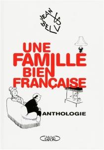 Une famille bien française : anthologie - JeanBellus