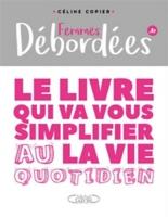 Femmes débordées.fr : le livre qui va vous simplifier la vie au quotidien - CélineCopier